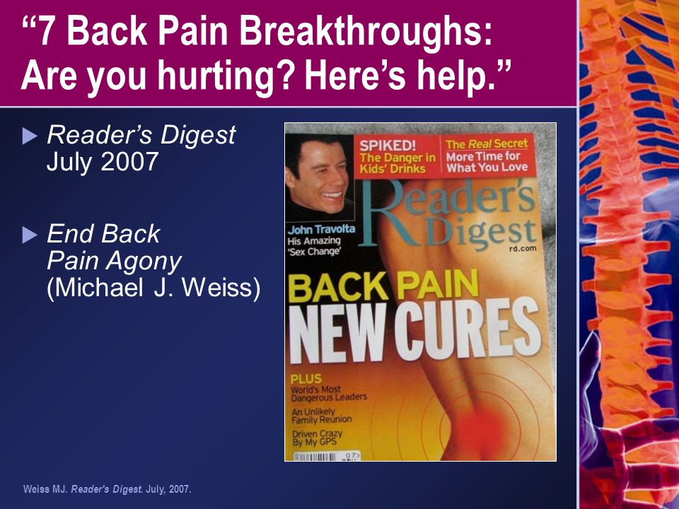 """""""7 Back Pain Breakthroughs: Are you hurting? Here's help.""""  Reader's Digest July 2007  End Back Pain Agony (Michael J. Weiss) Weiss MJ. Reader's Dig"""