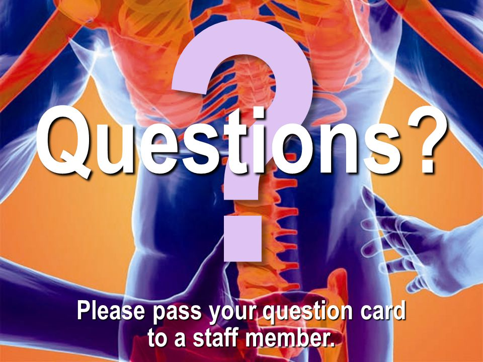 Please pass your question card to a staff member. ? Questions?