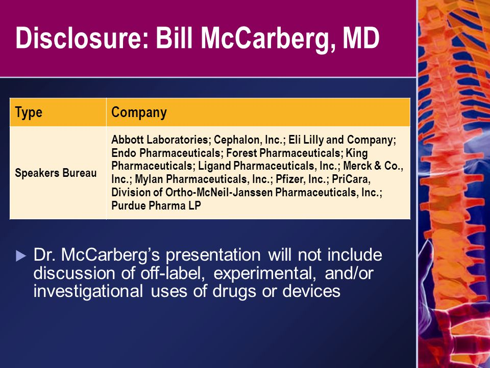 Disclosure: Bill McCarberg, MD  Dr. McCarberg's presentation will not include discussion of off-label, experimental, and/or investigational uses of d