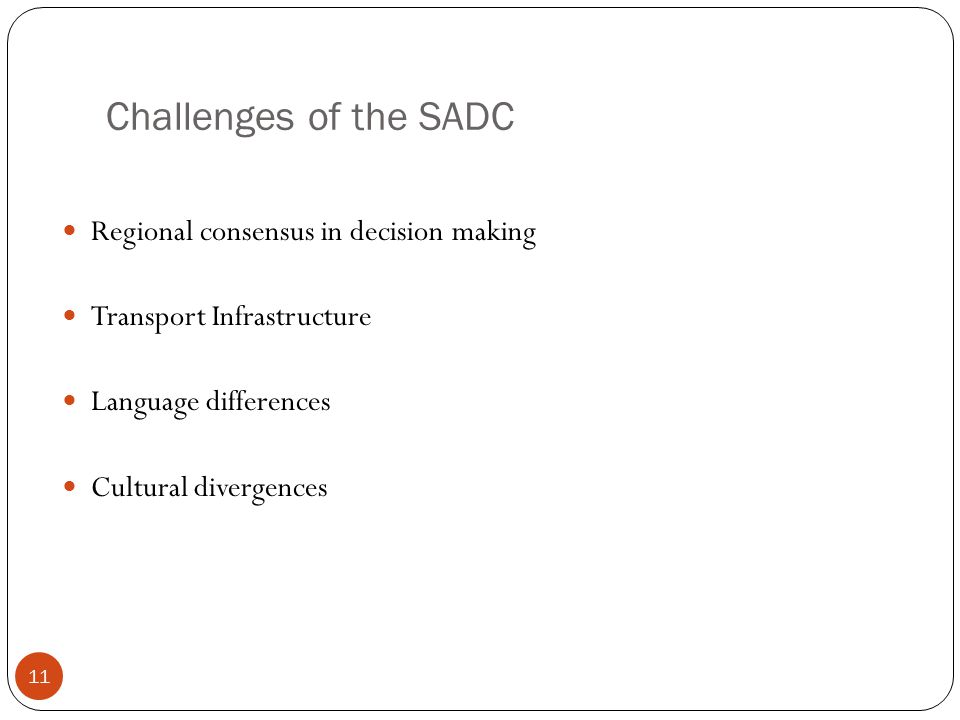 11 Challenges of the SADC Regional consensus in decision making Transport Infrastructure Language differences Cultural divergences