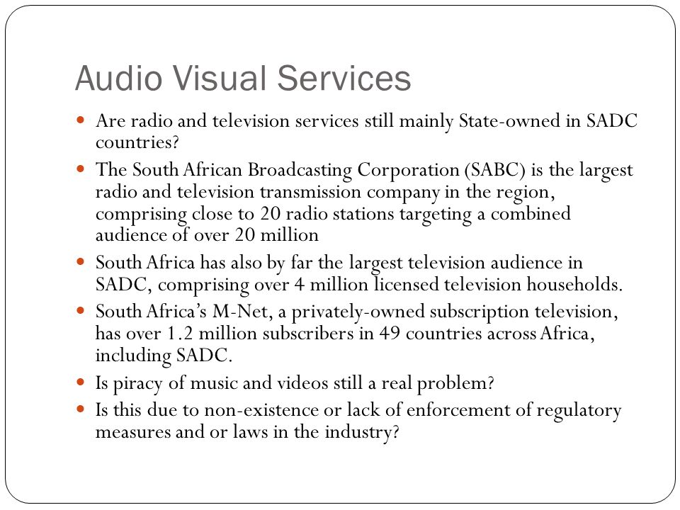 Audio Visual Services Are radio and television services still mainly State-owned in SADC countries.