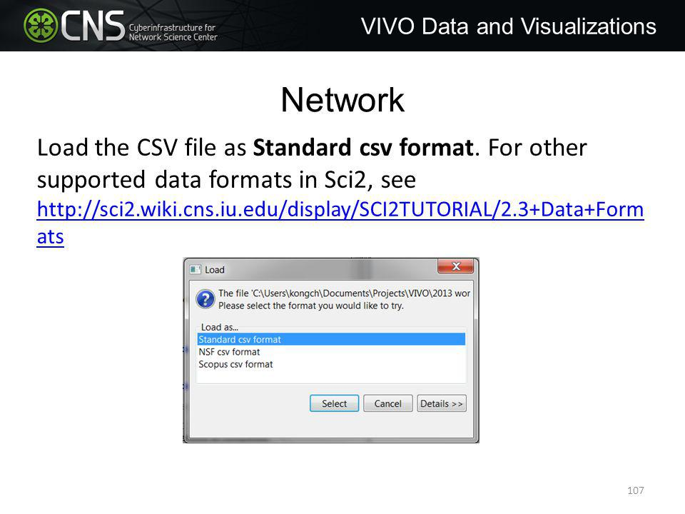 Network VIVO Data and Visualizations Load the CSV file as Standard csv format.