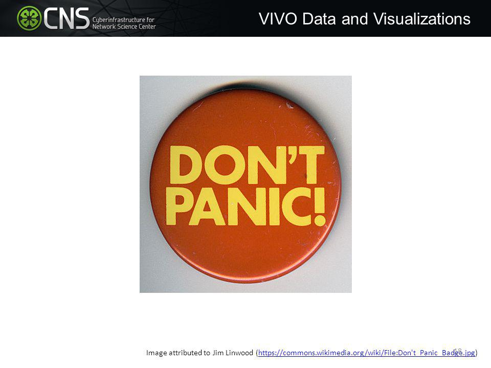 Image attributed to Jim Linwood (https://commons.wikimedia.org/wiki/File:Don t_Panic_Badge.jpg)https://commons.wikimedia.org/wiki/File:Don t_Panic_Badge.jpg VIVO Data and Visualizations 18