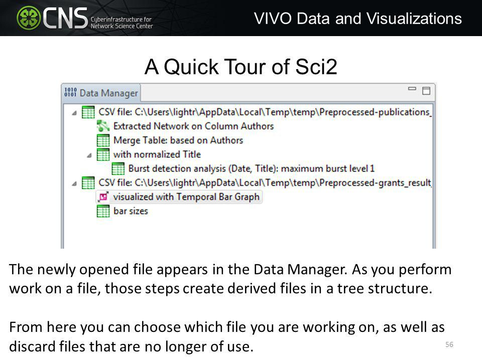 A Quick Tour of Sci2 VIVO Data and Visualizations The newly opened file appears in the Data Manager.