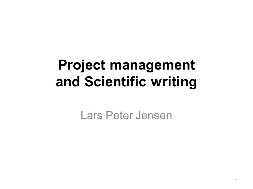 Project management and Scientific writing Lars Peter Jensen 1