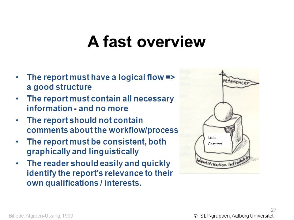 A fast overview The report must have a logical flow => a good structure The report must contain all necessary information - and no more The report sho