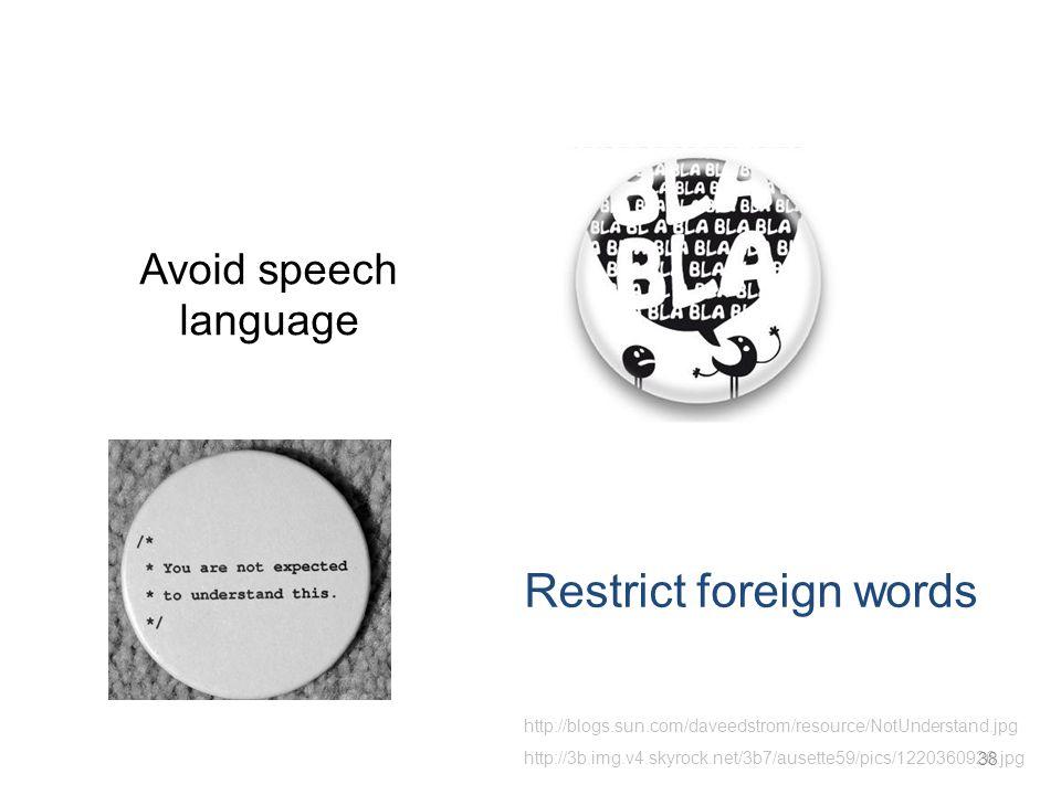 Avoid speech language Restrict foreign words http://3b.img.v4.skyrock.net/3b7/ausette59/pics/1220360926.jpg http://blogs.sun.com/daveedstrom/resource/NotUnderstand.jpg 38
