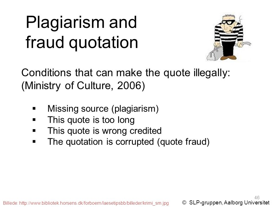 Plagiarism and fraud quotation © SLP-gruppen, Aalborg Universitet  Missing source (plagiarism)  This quote is too long  This quote is wrong credite