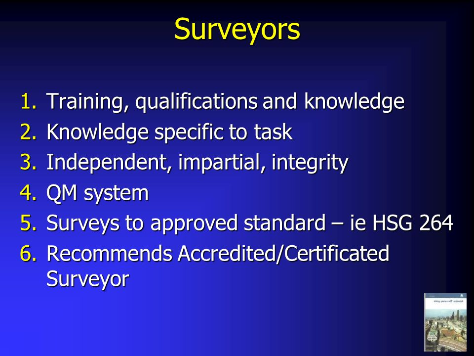 Surveyors 1.Training, qualifications and knowledge 2.Knowledge specific to task 3.Independent, impartial, integrity 4.QM system 5.Surveys to approved