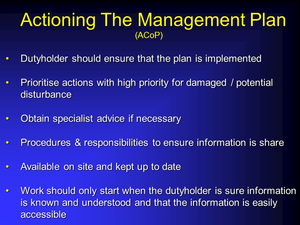 Actioning The Management Plan (ACoP) Actioning The Management Plan (ACoP) Dutyholder should ensure that the plan is implementedDutyholder should ensur