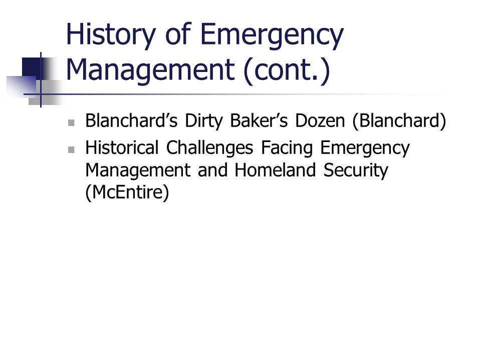 History of Emergency Management (cont.) Blanchard's Dirty Baker's Dozen (Blanchard) Historical Challenges Facing Emergency Management and Homeland Sec