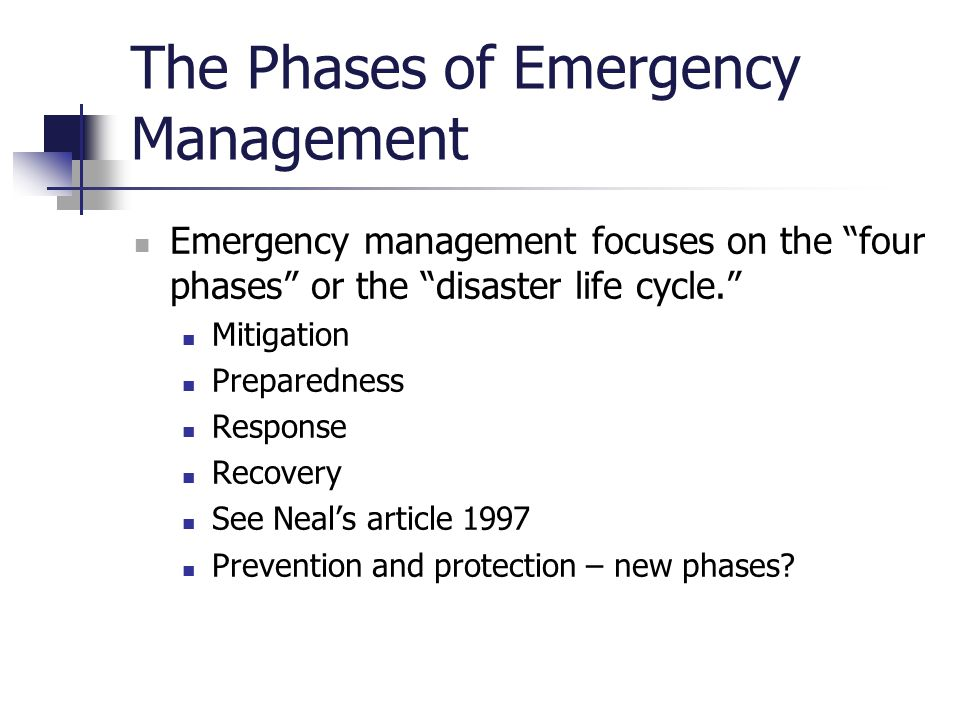 "The Phases of Emergency Management Emergency management focuses on the ""four phases"" or the ""disaster life cycle."" Mitigation Preparedness Response Re"