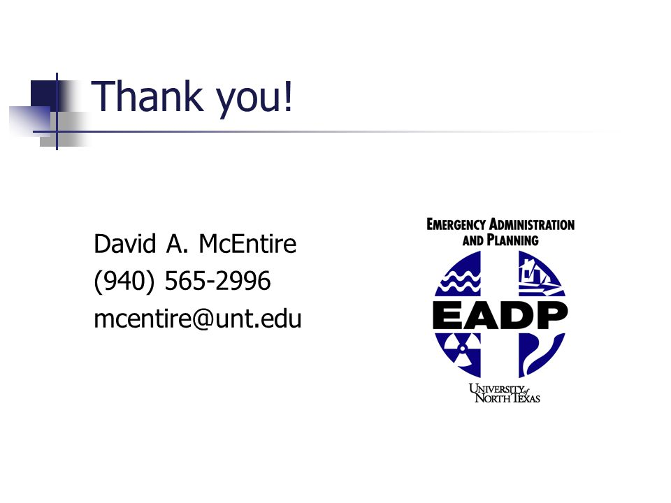 Thank you! David A. McEntire (940) 565-2996 mcentire@unt.edu