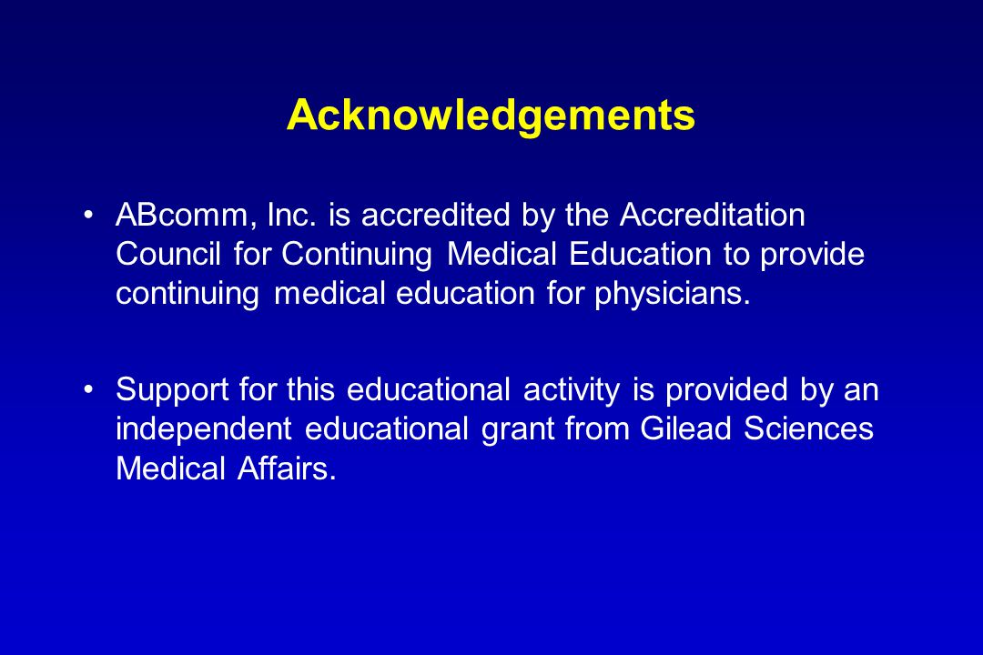 Acknowledgements ABcomm, Inc. is accredited by the Accreditation Council for Continuing Medical Education to provide continuing medical education for