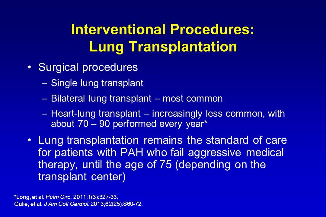 Interventional Procedures: Lung Transplantation Surgical procedures –Single lung transplant –Bilateral lung transplant – most common –Heart-lung trans