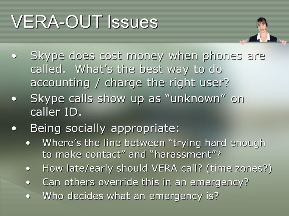 VERA-OUT Issues Skype does cost money when phones are called.
