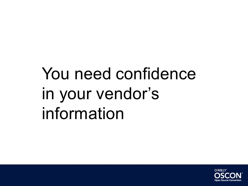You need confidence in your vendor's information