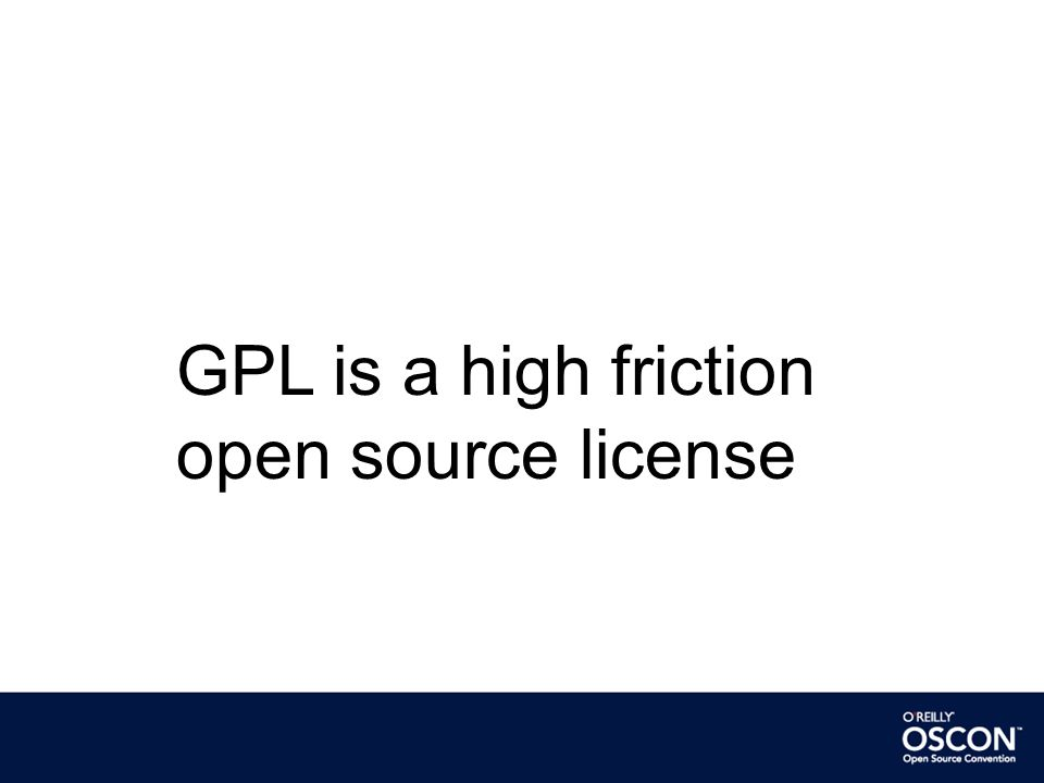 GPL is a high friction open source license