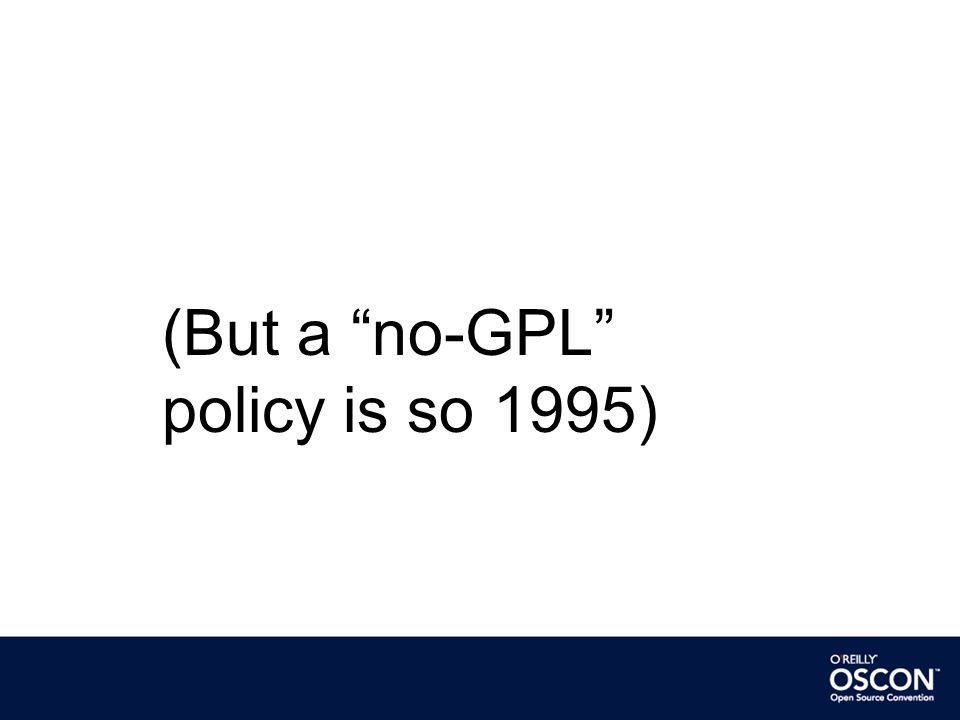 (But a no-GPL policy is so 1995)