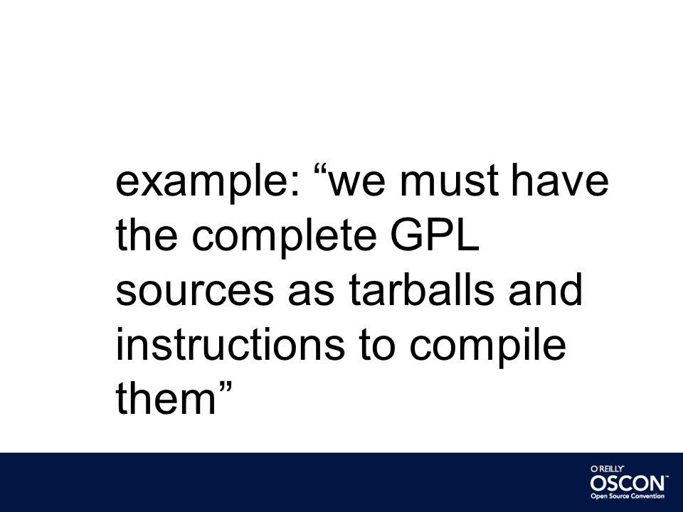 example: we must have the complete GPL sources as tarballs and instructions to compile them