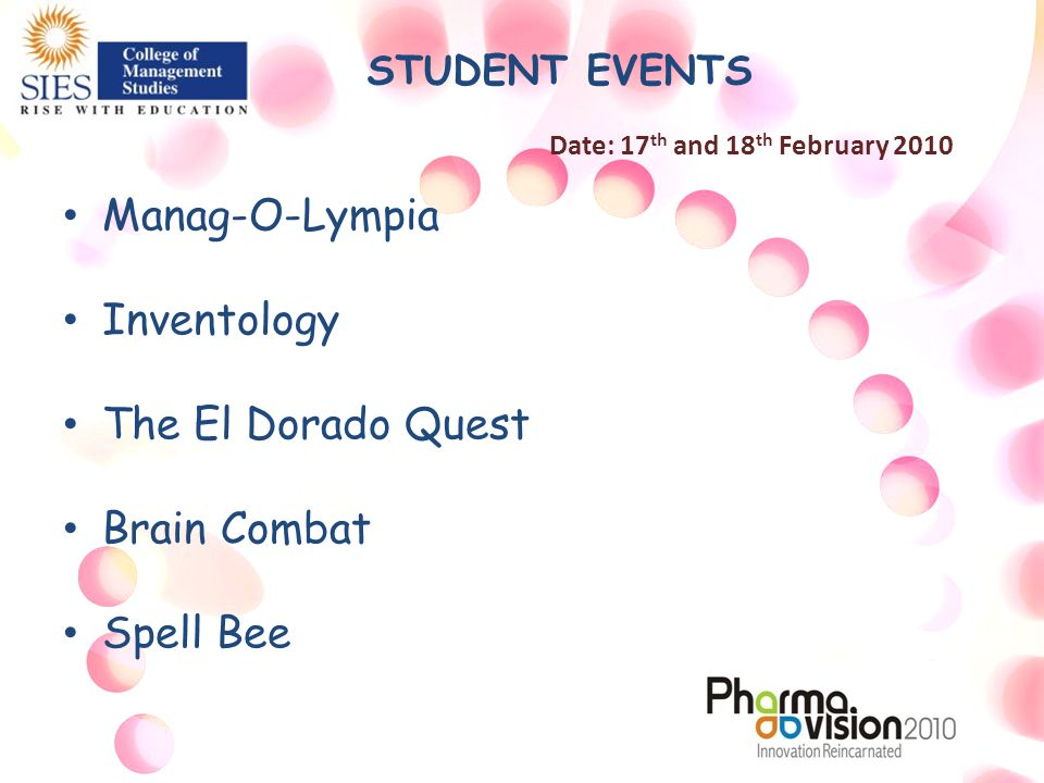 STUDENT EVENTS Date: 17 th and 18 th February 2010 Manag-O-Lympia Inventology The El Dorado Quest Brain Combat Spell Bee