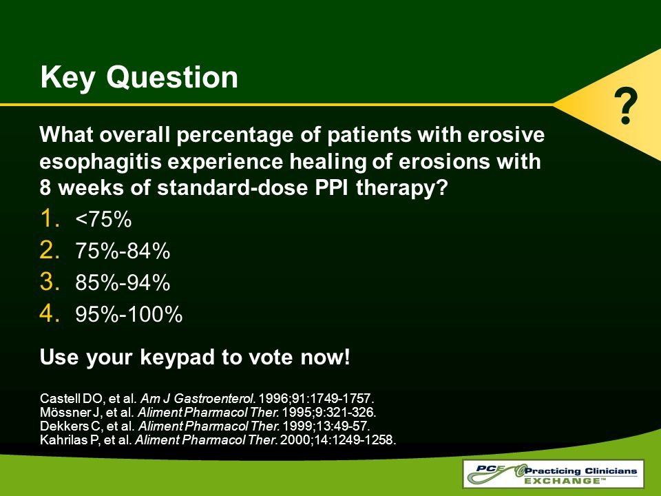 Key Question What overall percentage of patients with erosive esophagitis experience healing of erosions with 8 weeks of standard-dose PPI therapy.