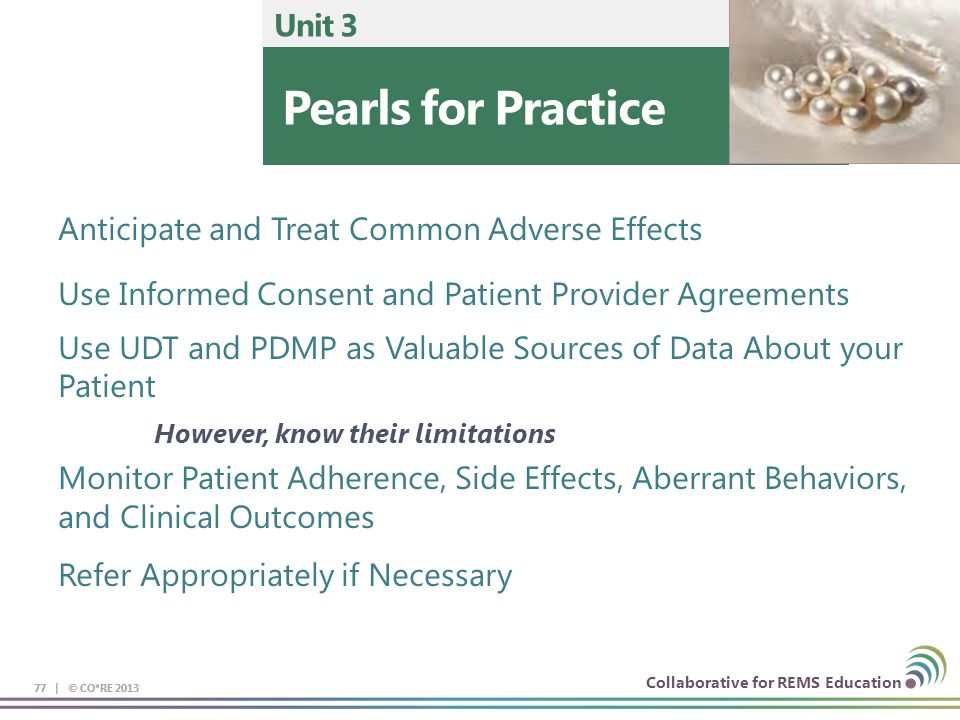 Collaborative for REMS Education 77 | © CO*RE 2013 Pearls for Practice Unit 3 77 | © CO*RE 2013 Anticipate and Treat Common Adverse Effects Use Inform