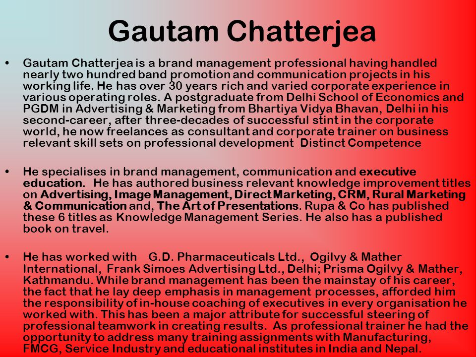 Gautam Chatterjea Gautam Chatterjea is a brand management professional having handled nearly two hundred band promotion and communication projects in his working life.