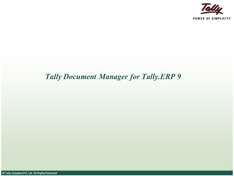 © Tally Solutions Pvt. Ltd. All Rights Reserved Tally Document Manager for Tally.ERP 9