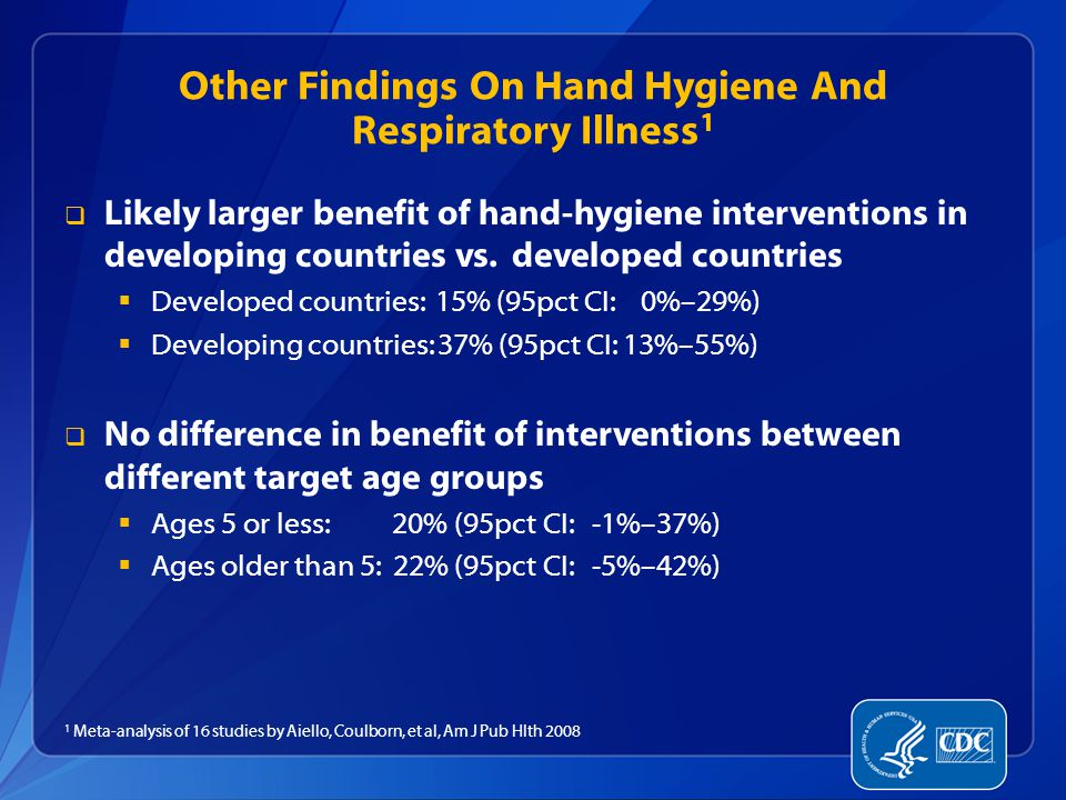 Other Findings On Hand Hygiene And Respiratory Illness 1  Likely larger benefit of hand-hygiene interventions in developing countries vs.