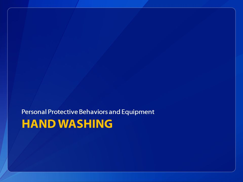 HAND WASHING Personal Protective Behaviors and Equipment