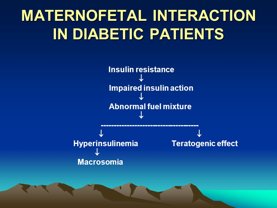 MATERNOFETAL INTERACTION IN DIABETIC PATIENTS Insulin resistance  Impaired insulin action  Abnormal fuel mixture  ---------------------------------