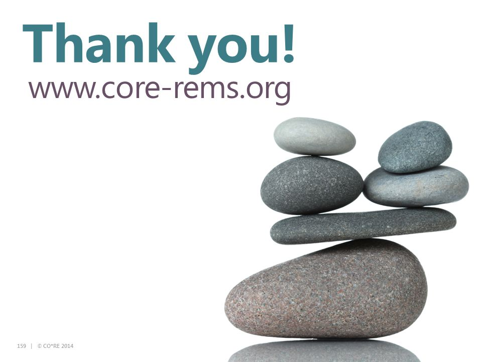Collaborative for REMS Education Thank you! www.core-rems.org 159 | © CO*RE 2014