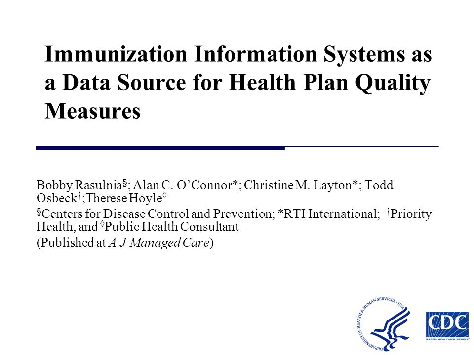 Immunization Information Systems as a Data Source for Health Plan Quality Measures Bobby Rasulnia § ; Alan C.