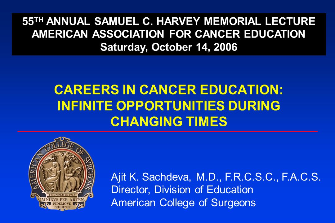 CAREERS IN CANCER EDUCATION: INFINITE OPPORTUNITIES DURING CHANGING TIMES Ajit K.