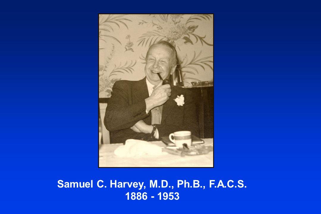 Samuel C. Harvey, M.D., Ph.B., F.A.C.S. 1886 - 1953