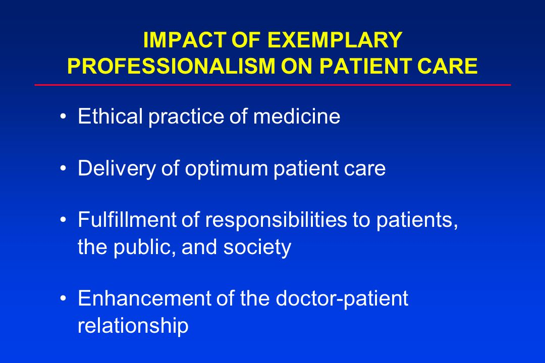 Ethical practice of medicine Delivery of optimum patient care Fulfillment of responsibilities to patients, the public, and society Enhancement of the