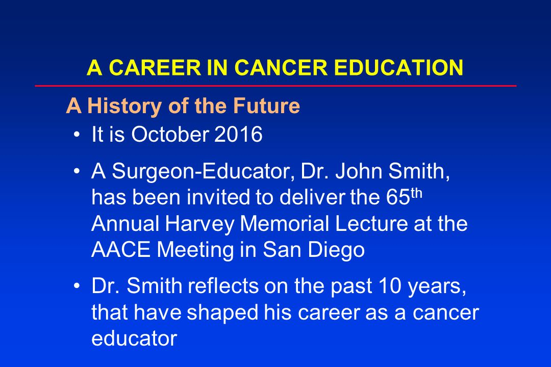 2006: A MILIEU OF CHANGE IN CANCER EDUCATION Unprecedented scientific and technologic advances Changes in clinical practice Different roles of physicians and other health care professionals within high performance teams Intense focus on competence, accountability, and patient safety