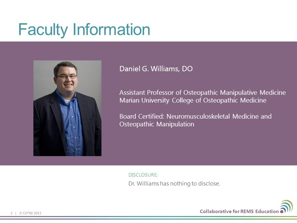 Collaborative for REMS Education Faculty Information Daniel G. Williams, DO Assistant Professor of Osteopathic Manipulative Medicine Marian University