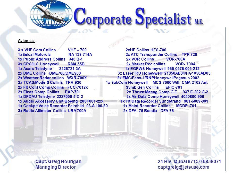 Avionics 3 x VHF Com Collins VHF – 700 2xHF Collins HFS-700 1xSelcal Motorola NA 138-714A 2x ATC Transponder Collins TPR 720 1x Public Address Collins
