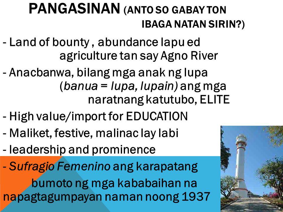 PANGASINAN (ANTO SO GABAY TON IBAGA NATAN SIRIN?) - Land of bounty, abundance lapu ed agriculture tan say Agno River - Anacbanwa, bilang mga anak ng l