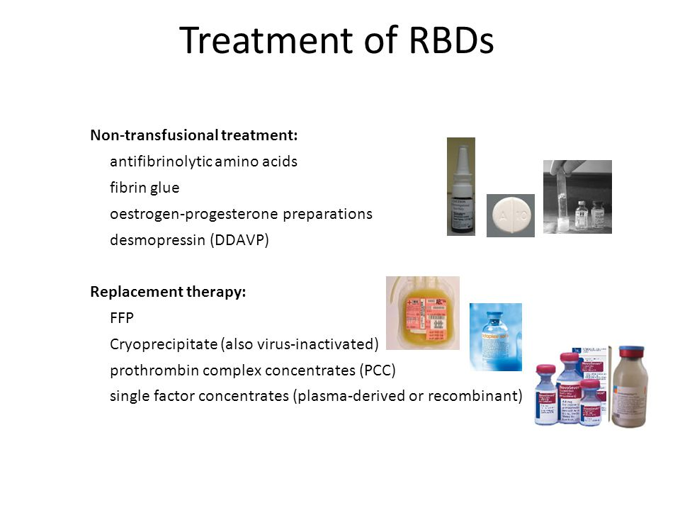 Treatment of RBDs Non-transfusional treatment: antifibrinolytic amino acids fibrin glue oestrogen-progesterone preparations desmopressin (DDAVP) Replacement therapy: FFP Cryoprecipitate (also virus-inactivated) prothrombin complex concentrates (PCC) single factor concentrates (plasma-derived or recombinant) Flora Peyvandi