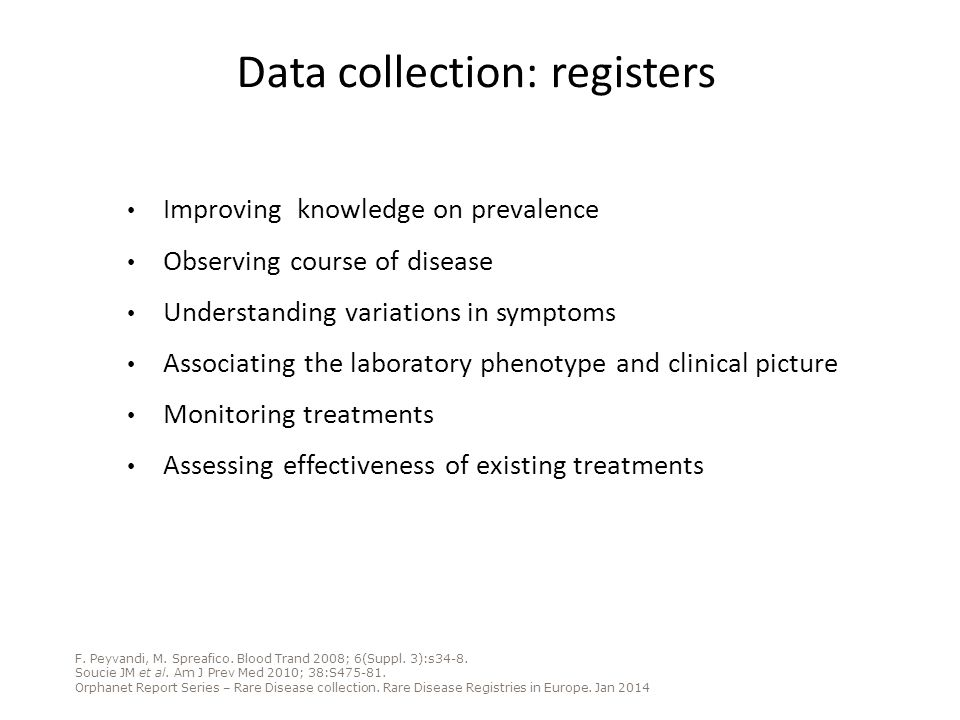 Data collection: registers Improving knowledge on prevalence Observing course of disease Understanding variations in symptoms Associating the laborato