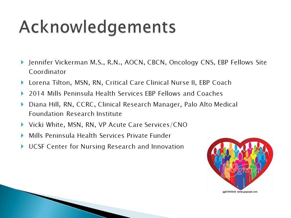  Jennifer Vickerman M.S., R.N., AOCN, CBCN, Oncology CNS, EBP Fellows Site Coordinator  Lorena Tilton, MSN, RN, Critical Care Clinical Nurse II, EBP