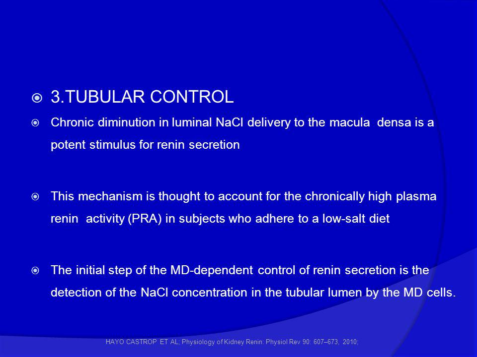  3.TUBULAR CONTROL  Chronic diminution in luminal NaCl delivery to the macula densa is a potent stimulus for renin secretion  This mechanism is tho