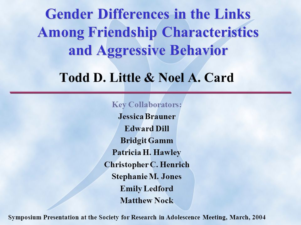 Gender Differences in the Links Among Friendship Characteristics and Aggressive Behavior Todd D.