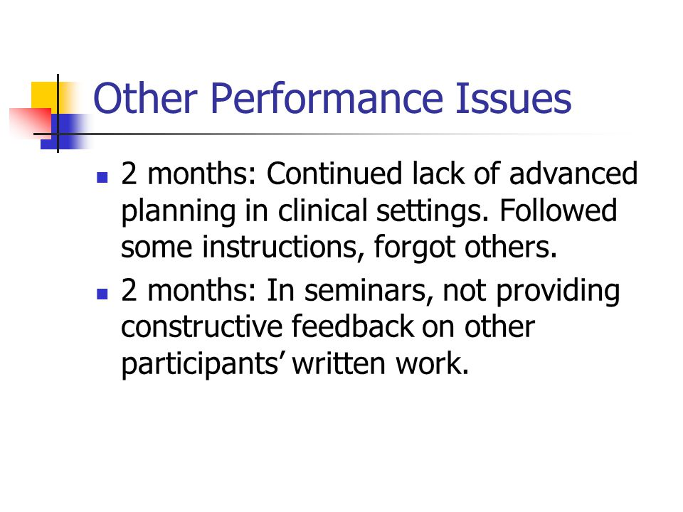 Other Performance Issues 2 months: Continued lack of advanced planning in clinical settings.