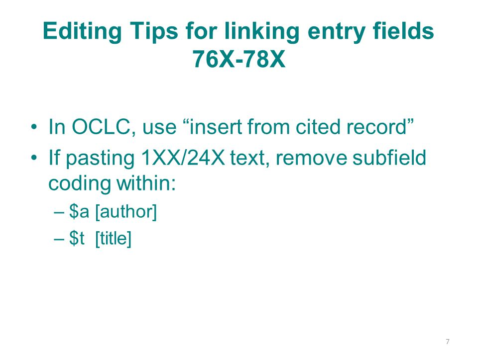 Editing Tips for linking entry fields 76X-78X In OCLC, use insert from cited record If pasting 1XX/24X text, remove subfield coding within: –$a [author] –$t [title] 7