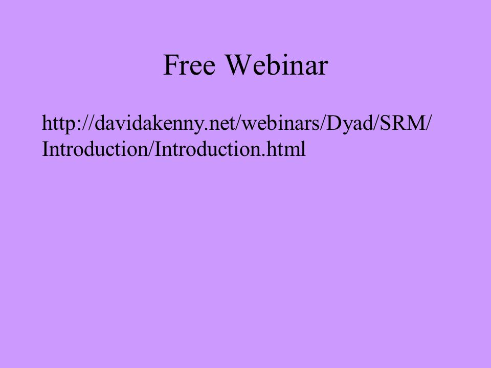Free Webinar http://davidakenny.net/webinars/Dyad/SRM/ Introduction/Introduction.html