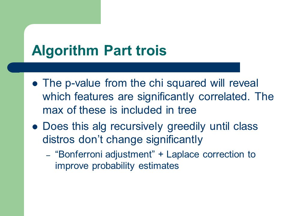 Algorithm Part trois The p-value from the chi squared will reveal which features are significantly correlated.